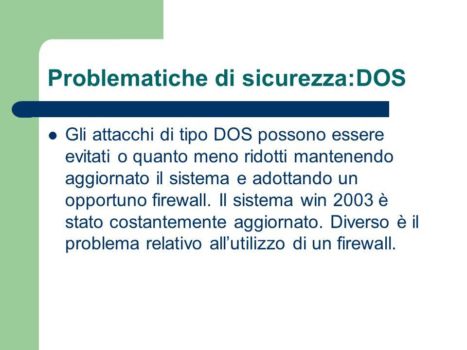 Problematiche di sicurezza:DOS Gli attacchi di tipo DOS possono essere evitati o quanto meno ridotti mantenendo aggiornato il sistema e adottando un opportuno firewall.