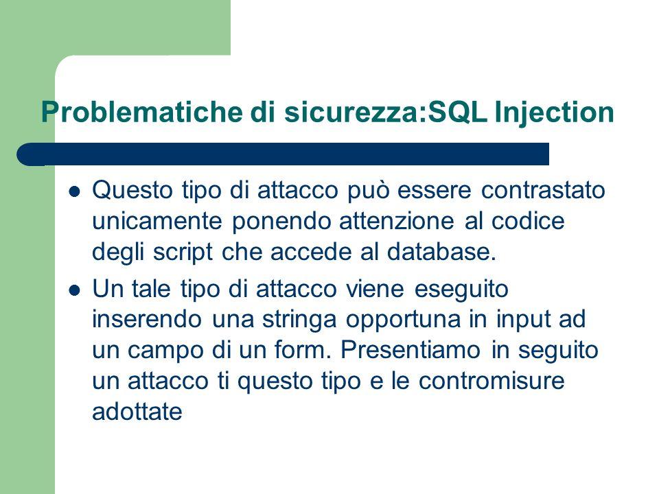 Problematiche di sicurezza:SQL Injection Questo tipo di attacco può essere contrastato unicamente ponendo attenzione al codice degli script che accede al database.