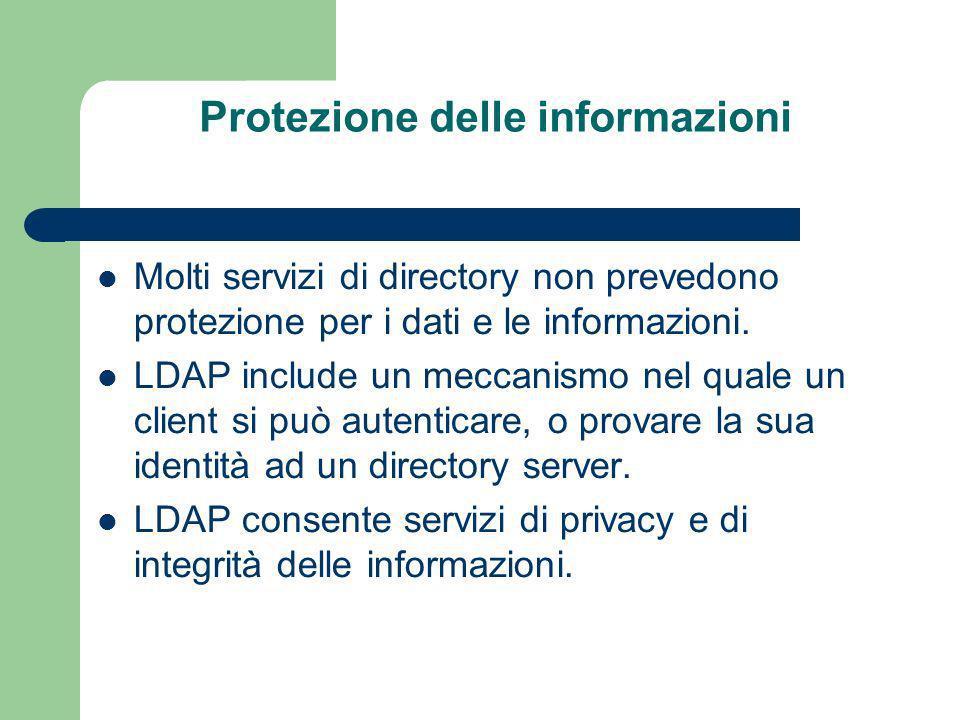 Protezione delle informazioni Molti servizi di directory non prevedono protezione per i dati e le informazioni.