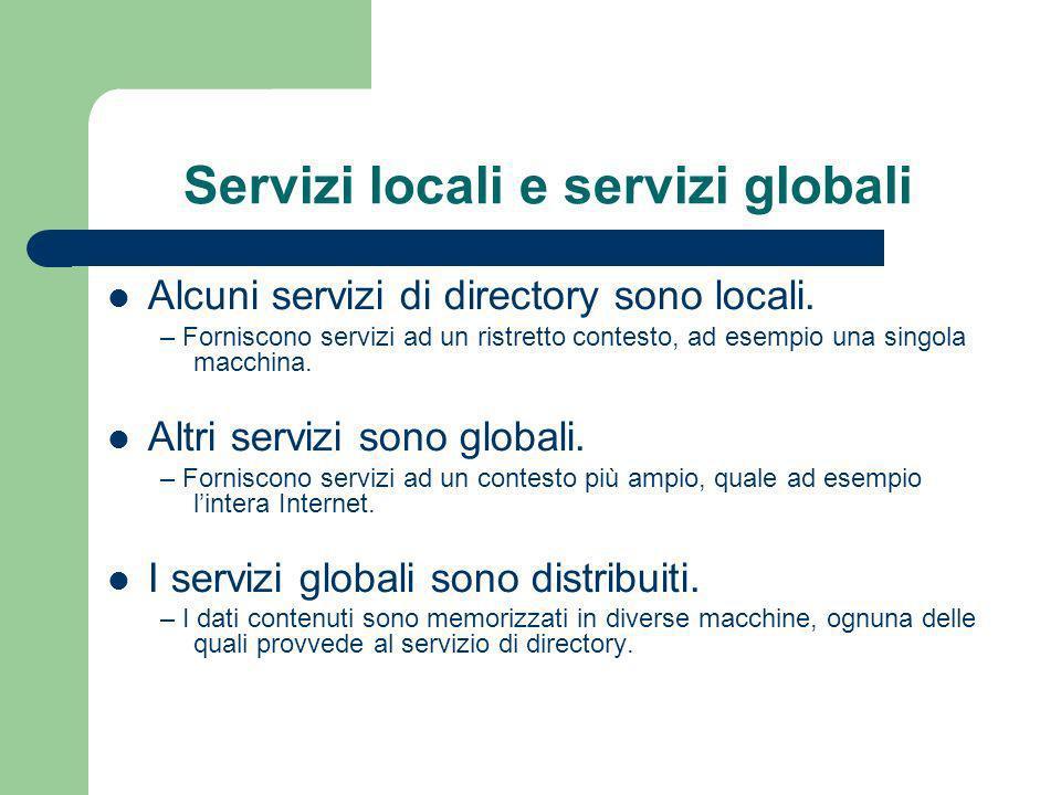 Servizi locali e servizi globali Alcuni servizi di directory sono locali.