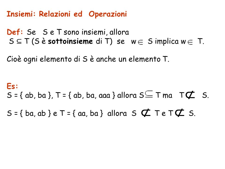 Insiemi: Relazioni ed Operazioni Def: Se S e T sono insiemi, allora S T (S è sottoinsieme di T) se w S implica w T.