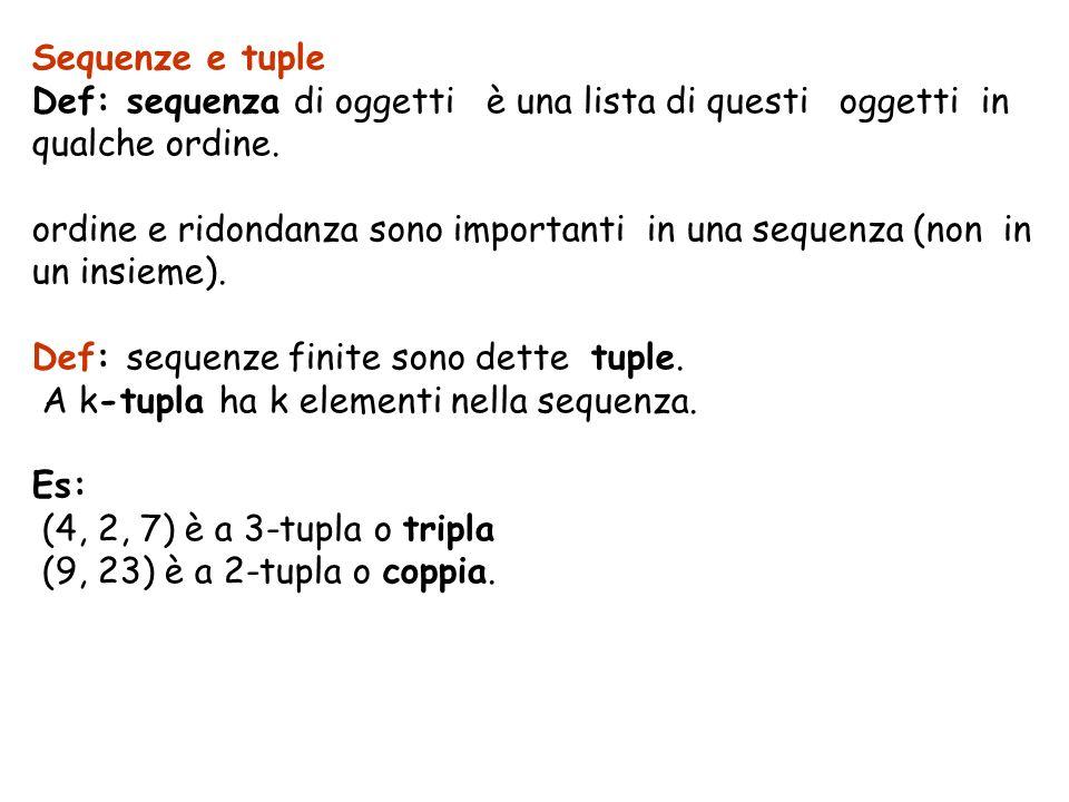 Sequenze e tuple Def: sequenza di oggetti è una lista di questi oggetti in qualche ordine. ordine e ridondanza sono importanti in una sequenza (non in