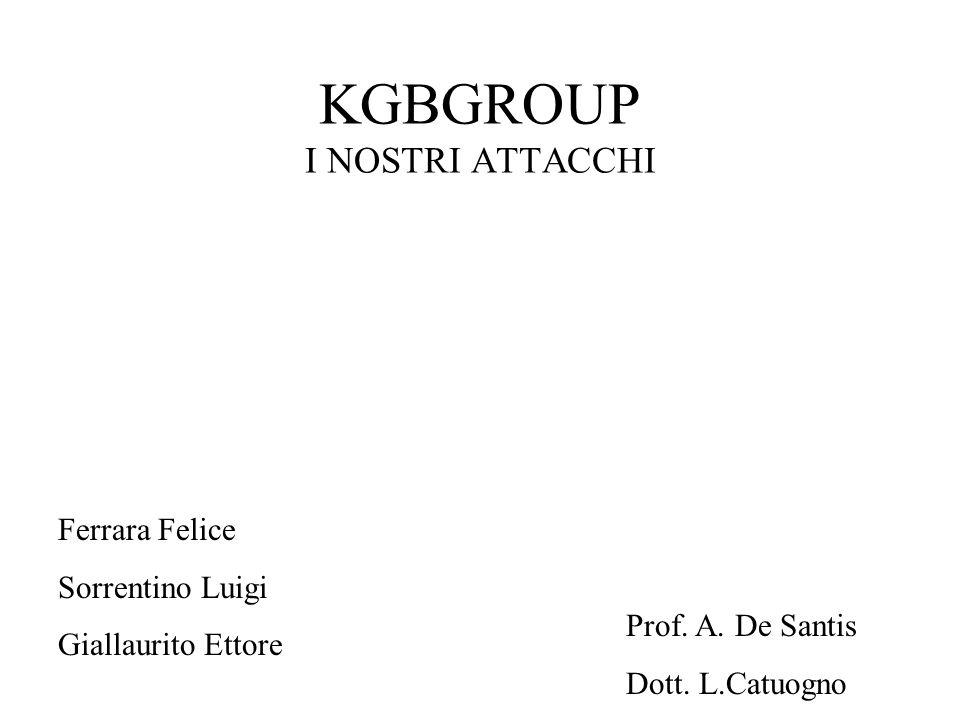 KGBGROUP I NOSTRI ATTACCHI Ferrara Felice Sorrentino Luigi Giallaurito Ettore Prof.