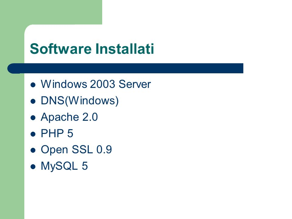 Software Installati Windows 2003 Server DNS(Windows) Apache 2.0 PHP 5 Open SSL 0.9 MySQL 5