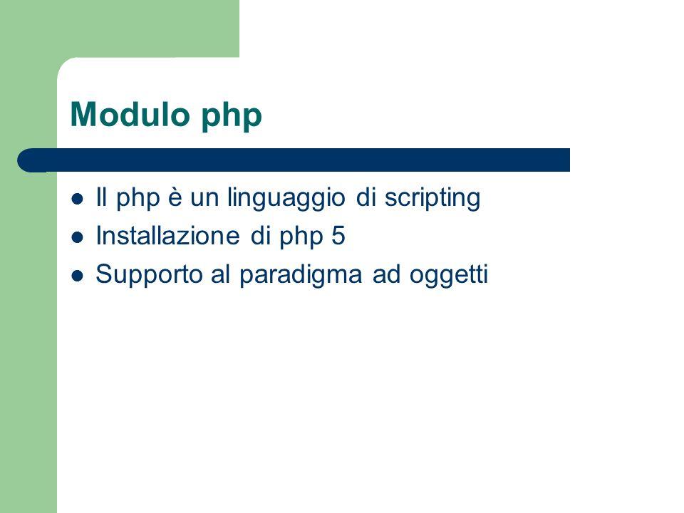 Modulo php Il php è un linguaggio di scripting Installazione di php 5 Supporto al paradigma ad oggetti