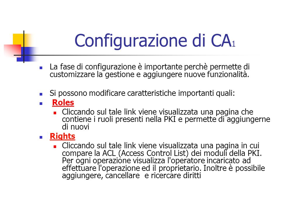 Configurazione di CA 1 La fase di configurazione è importante perchè permette di customizzare la gestione e aggiungere nuove funzionalità.