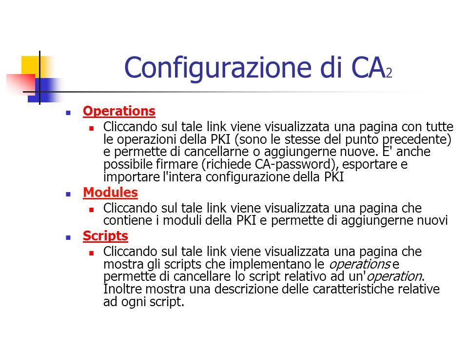 Configurazione di CA 2 Operations Cliccando sul tale link viene visualizzata una pagina con tutte le operazioni della PKI (sono le stesse del punto precedente) e permette di cancellarne o aggiungerne nuove.