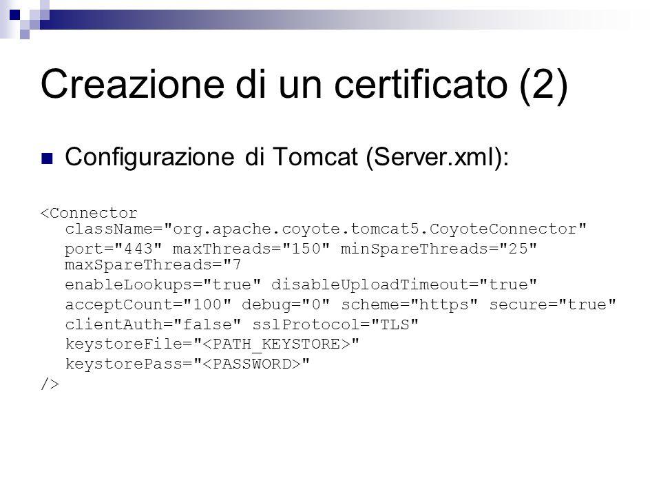 Creazione di un certificato (3) Creazione di un certificato da firmare: nicteam@darkstar: /usr/local/ j2sdk1.4.2_08 /bin/keytool -certreq -alias tomcat -keystore serverCert -file reqNic.pem