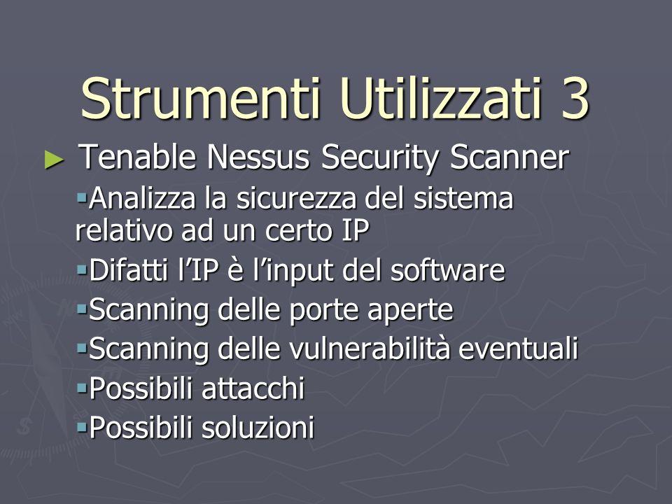 Strumenti Utilizzati 3 Tenable Nessus Security Scanner Tenable Nessus Security Scanner Analizza la sicurezza del sistema relativo ad un certo IP Anali