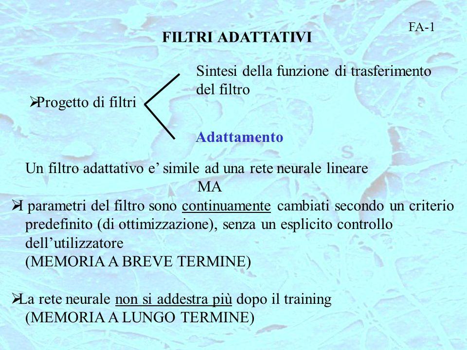 FILTRI ADATTATIVI Un filtro adattativo e simile ad una rete neurale lineare MA I parametri del filtro sono continuamente cambiati secondo un criterio