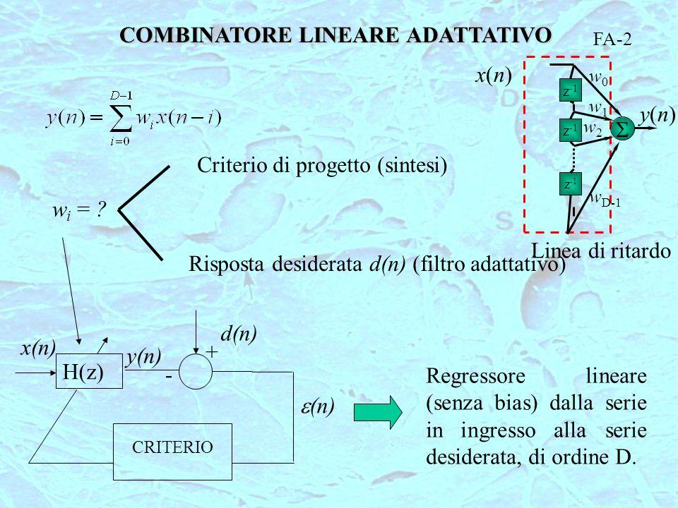 COMBINATORE LINEARE ADATTATIVO w i = ? Criterio di progetto (sintesi) Risposta desiderata d(n) (filtro adattativo) H(z) + - d(n) y(n) (n) Regressore l