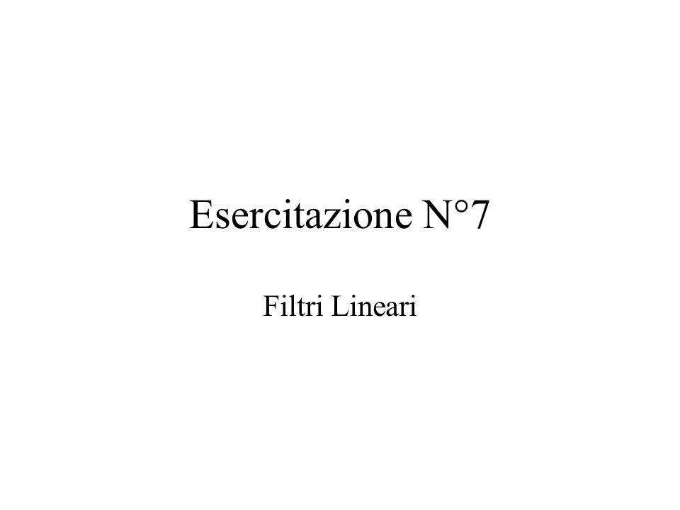 Esercitazione N°7 Filtri Lineari