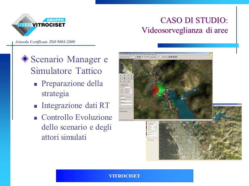 Azienda Certificata ISO 9001-2000 VITROCISET Scenario Manager e Simulatore Tattico Preparazione della strategia Integrazione dati RT Controllo Evoluzi