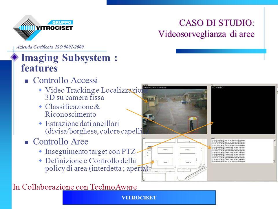 Azienda Certificata ISO 9001-2000 VITROCISET Imaging Subsystem : features Controllo Accessi Video Tracking e Localizzazione 3D su camera fissa Classif