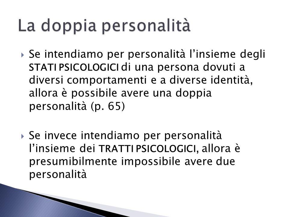 Se intendiamo per personalità linsieme degli STATI PSICOLOGICI di una persona dovuti a diversi comportamenti e a diverse identità, allora è possibile