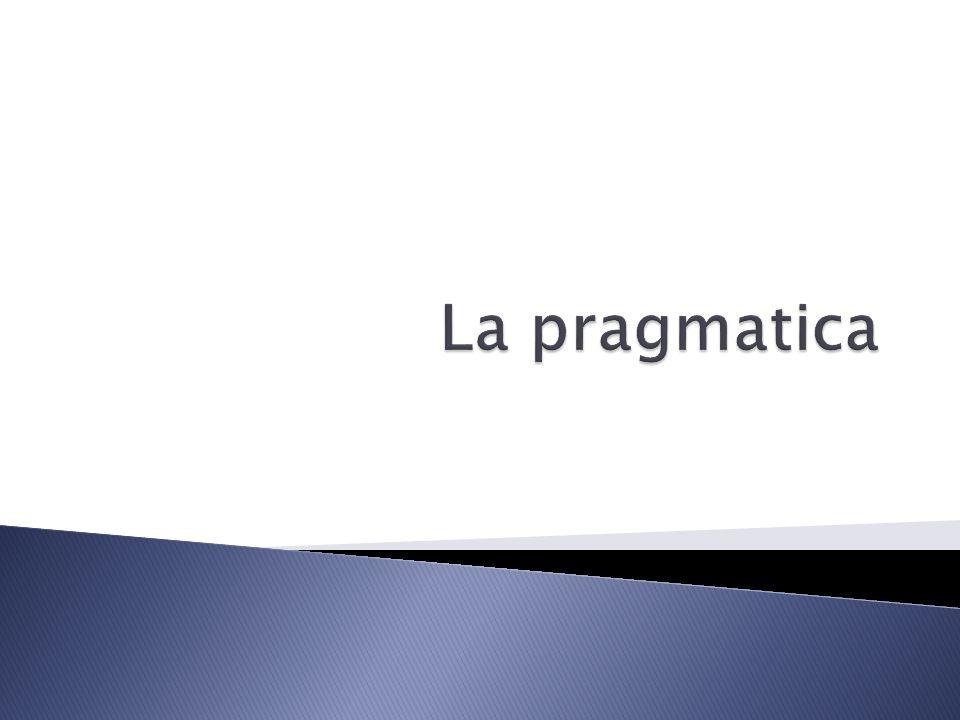 La pragmatica studia i fattori che nellinterazione sociale governano le scelte linguistiche, e gli effetti di tali scelte sugli altri (Crystal, 1997:120) La pragmatica è il livello di analisi che si occupa delluso della lingua