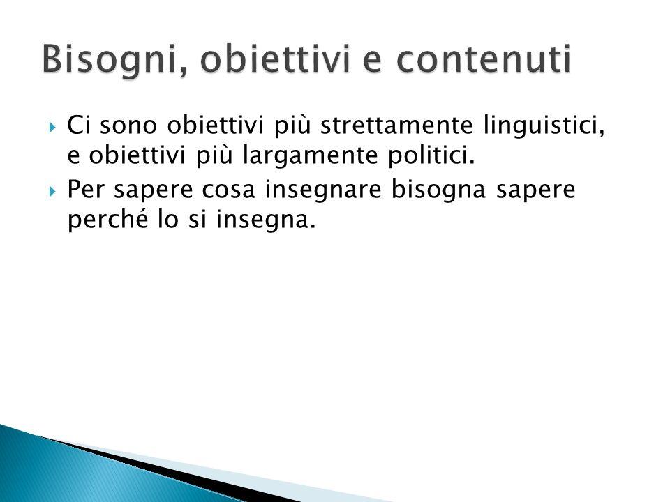 Ci sono obiettivi più strettamente linguistici, e obiettivi più largamente politici.