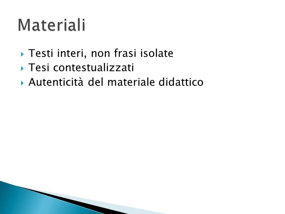 Testi interi, non frasi isolate Tesi contestualizzati Autenticità del materiale didattico