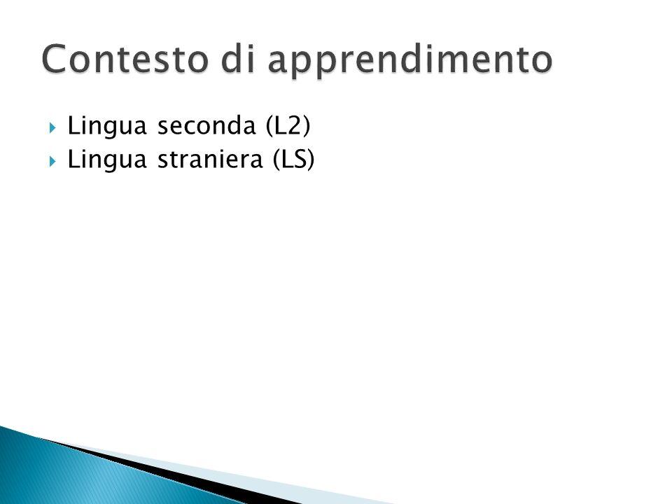 Lingua seconda (L2) Lingua straniera (LS)