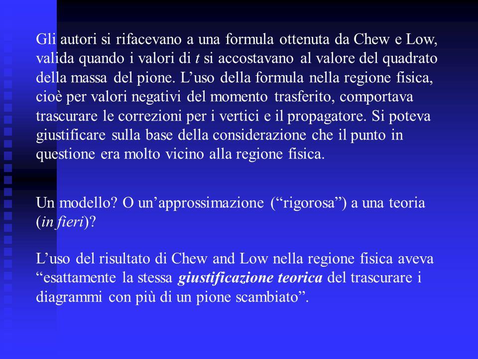 Gli autori si rifacevano a una formula ottenuta da Chew e Low, valida quando i valori di t si accostavano al valore del quadrato della massa del pione.