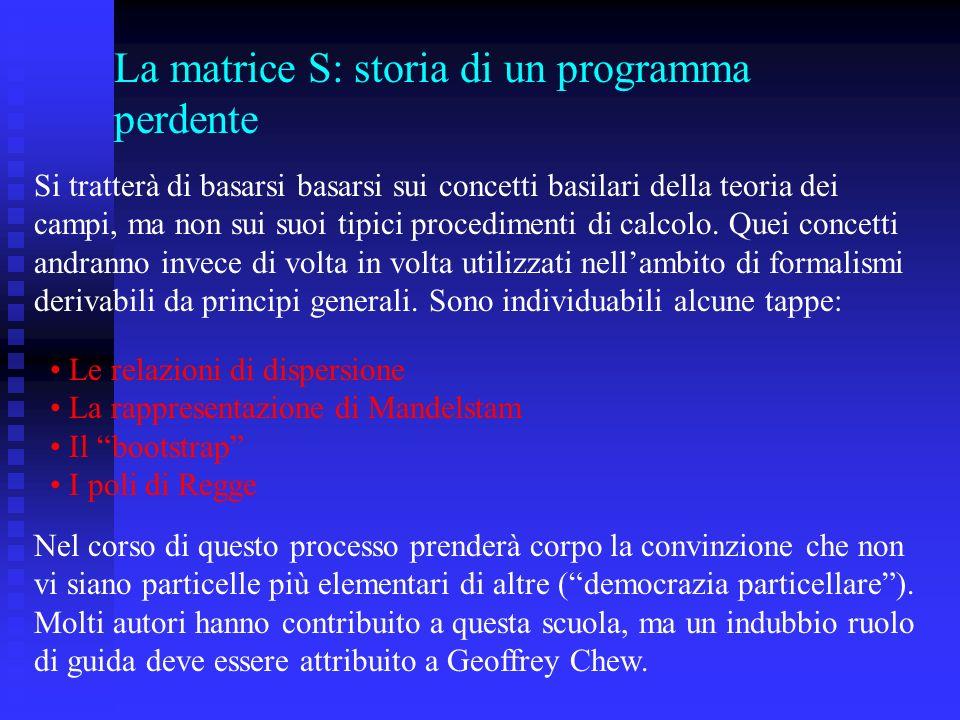 La matrice S: storia di un programma perdente Si tratterà di basarsi basarsi sui concetti basilari della teoria dei campi, ma non sui suoi tipici procedimenti di calcolo.