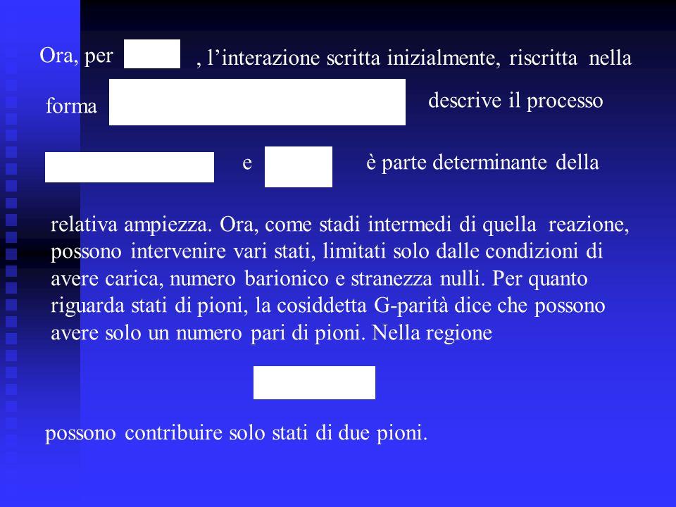 Ora, per, linterazione scritta inizialmente, riscritta nella forma descrive il processo eè parte determinante della relativa ampiezza.