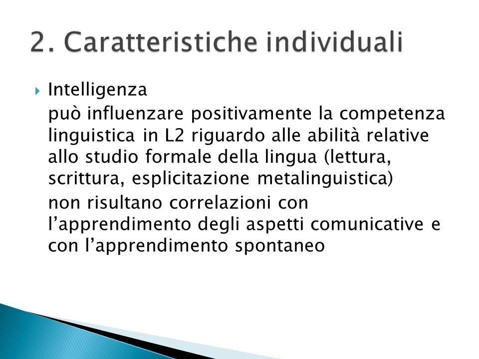 Intelligenza può influenzare positivamente la competenza linguistica in L2 riguardo alle abilità relative allo studio formale della lingua (lettura, s