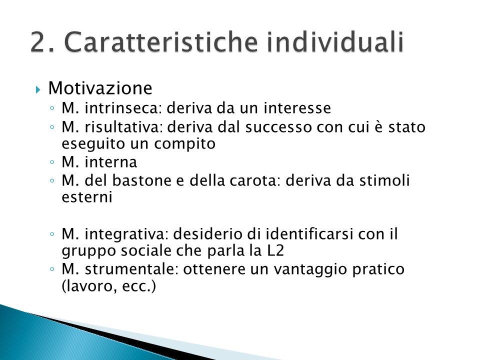Motivazione M. intrinseca: deriva da un interesse M. risultativa: deriva dal successo con cui è stato eseguito un compito M. interna M. del bastone e