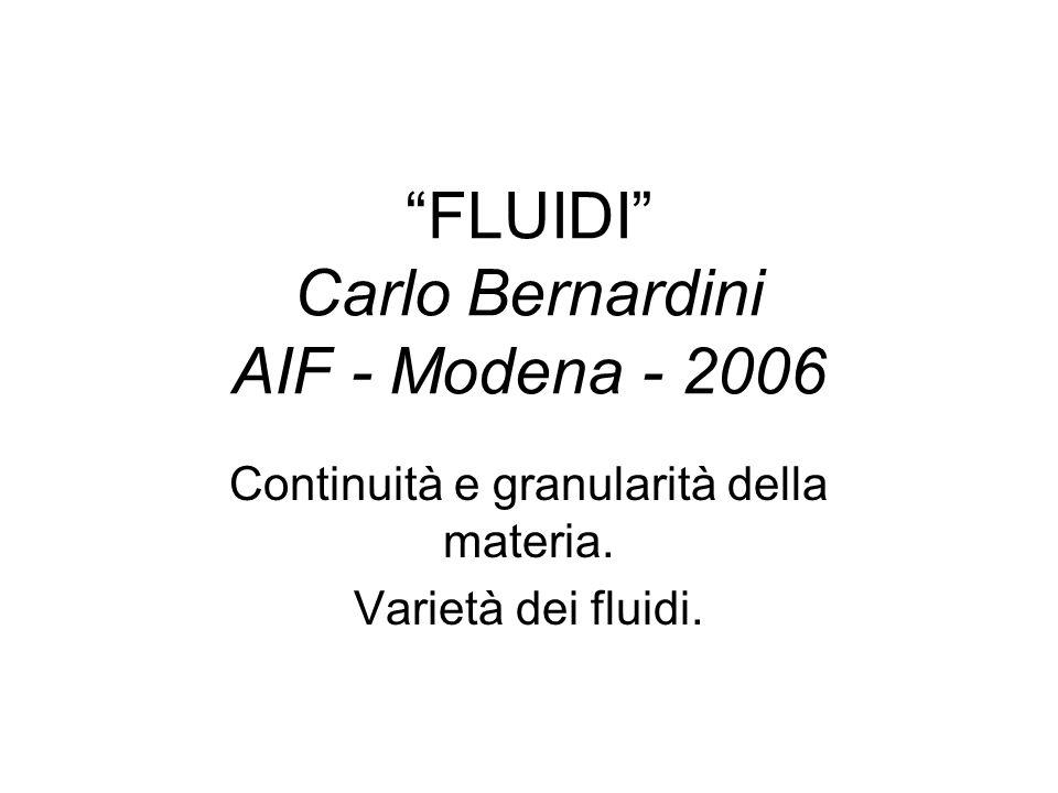 FLUIDI Carlo Bernardini AIF - Modena - 2006 Continuità e granularità della materia.