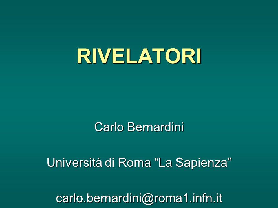 RIVELATORI Carlo Bernardini Università di Roma La Sapienza carlo.bernardini@roma1.infn.it