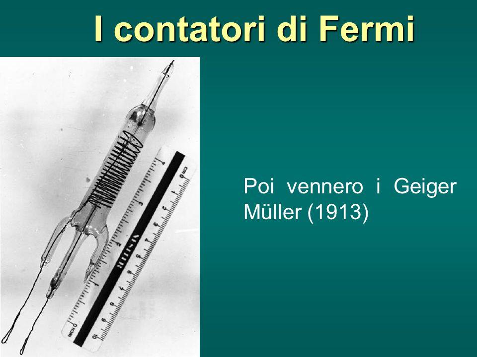 I contatori di Fermi Poi vennero i Geiger Müller (1913)