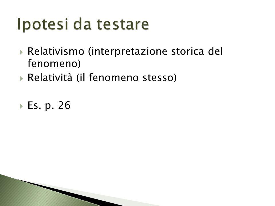 Relativismo (interpretazione storica del fenomeno) Relatività (il fenomeno stesso) Es. p. 26