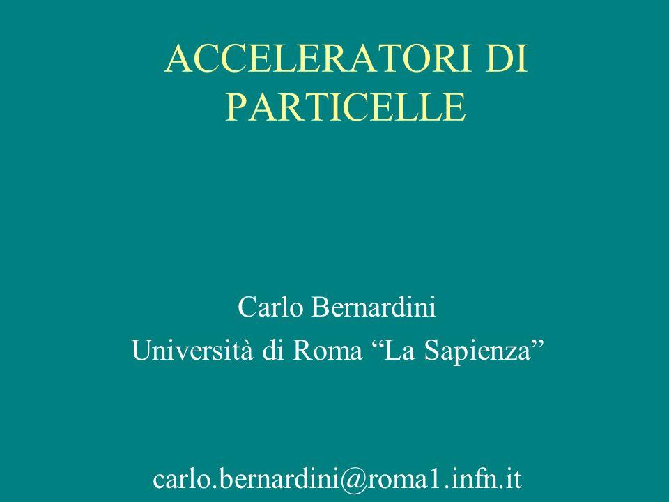 ACCELERATORI DI PARTICELLE Carlo Bernardini Università di Roma La Sapienza carlo.bernardini@roma1.infn.it