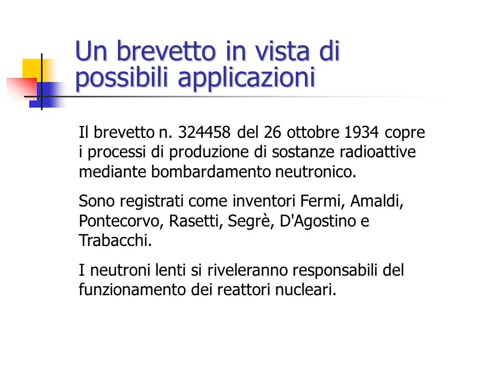 Una scoperta decisiva (22 ottobre 1934) Rn-Be H sostanza idrogenata (paraffina, acqua, ecc.) neutroni veloci neutroni lenti Ag L'intensità dell'attiva