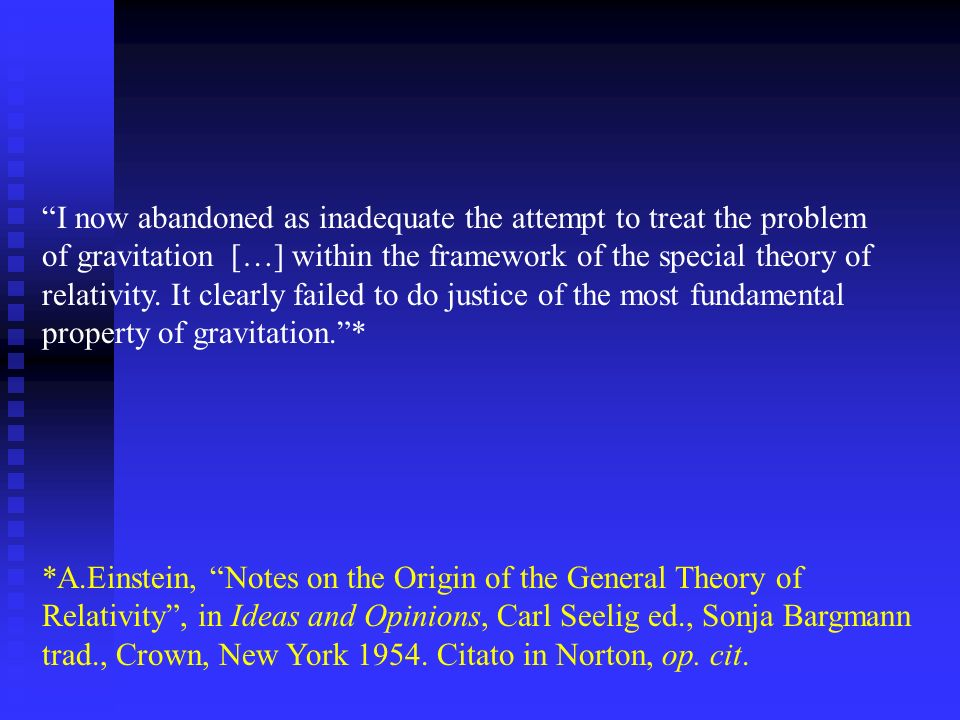 I now abandoned as inadequate the attempt to treat the problem of gravitation […] within the framework of the special theory of relativity. It clearly