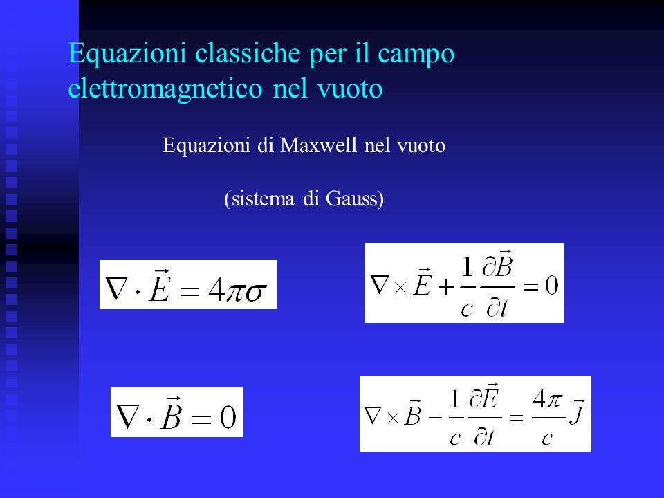 Equazioni classiche per il campo elettromagnetico nel vuoto Equazioni di Maxwell nel vuoto (sistema di Gauss)