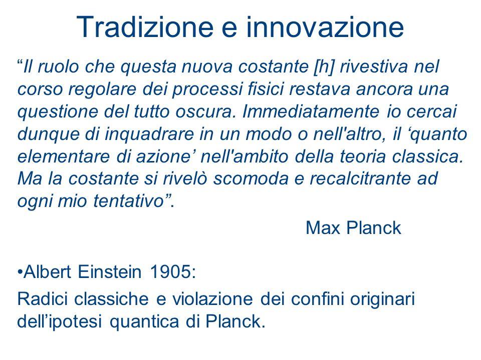 Tradizione e innovazione Il ruolo che questa nuova costante [h] rivestiva nel corso regolare dei processi fisici restava ancora una questione del tutt
