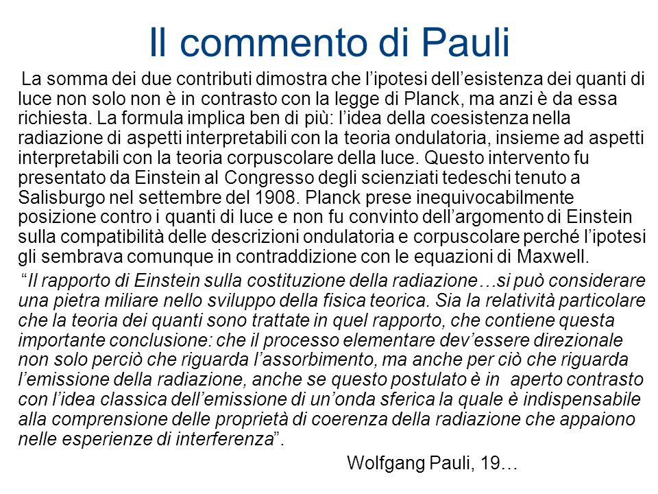 Il commento di Pauli La somma dei due contributi dimostra che lipotesi dellesistenza dei quanti di luce non solo non è in contrasto con la legge di Pl