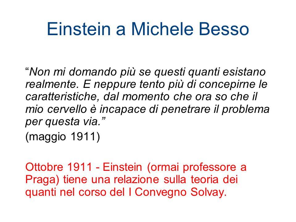 Einstein a Michele Besso Non mi domando più se questi quanti esistano realmente. E neppure tento più di concepirne le caratteristiche, dal momento che