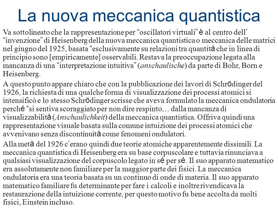 La nuova meccanica quantistica Va sottolineato che la rappresentazione per oscillatori virtuali è al centro dell invenzione di Heisenberg della nuova