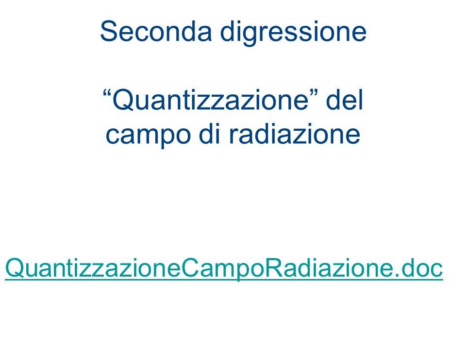 Seconda digressione Quantizzazione del campo di radiazione QuantizzazioneCampoRadiazione.doc