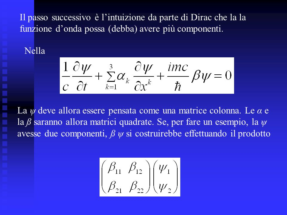 Il passo successivo è lintuizione da parte di Dirac che la la funzione donda possa (debba) avere più componenti.