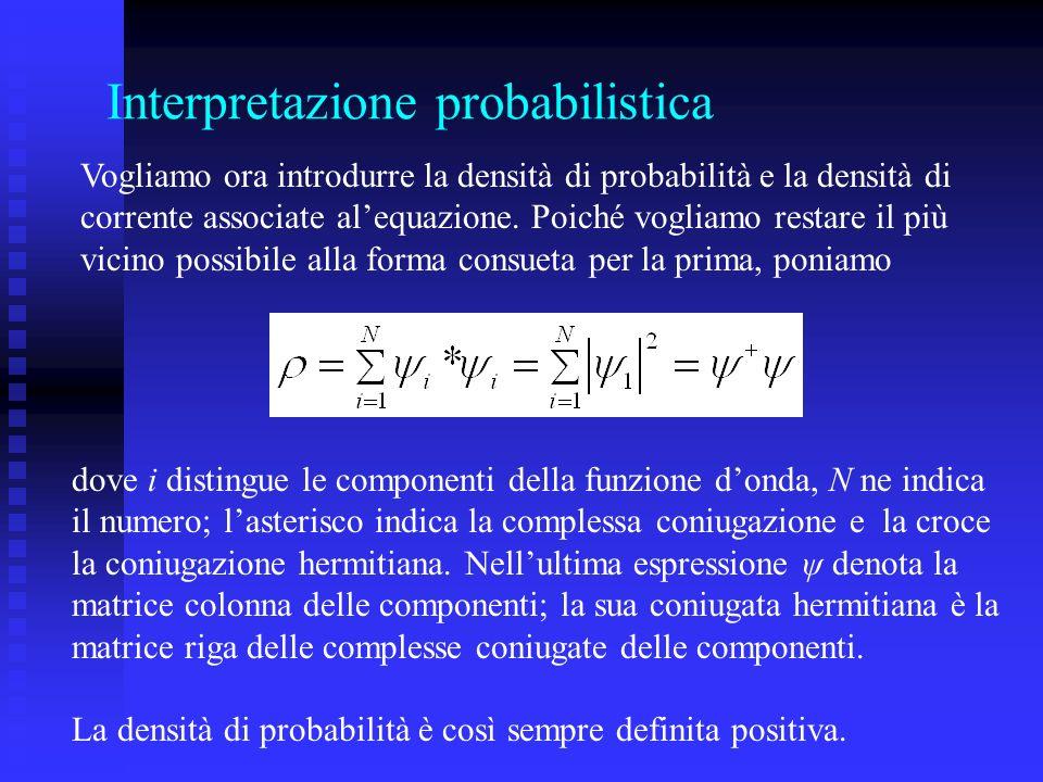 Interpretazione probabilistica Vogliamo ora introdurre la densità di probabilità e la densità di corrente associate alequazione.