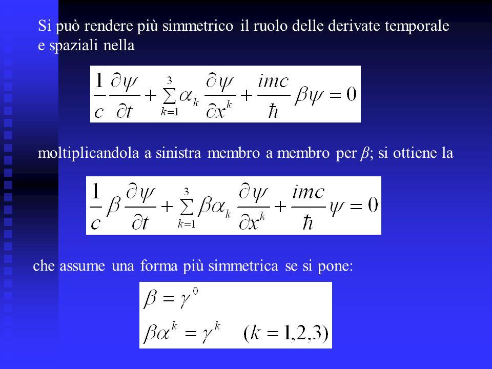 Si può rendere più simmetrico il ruolo delle derivate temporale e spaziali nella moltiplicandola a sinistra membro a membro per β; si ottiene la che assume una forma più simmetrica se si pone: