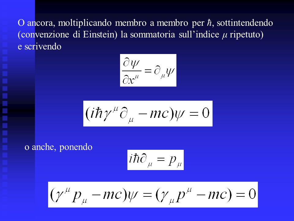 O ancora, moltiplicando membro a membro per ħ, sottintendendo (convenzione di Einstein) la sommatoria sullindice μ ripetuto) e scrivendo o anche, ponendo