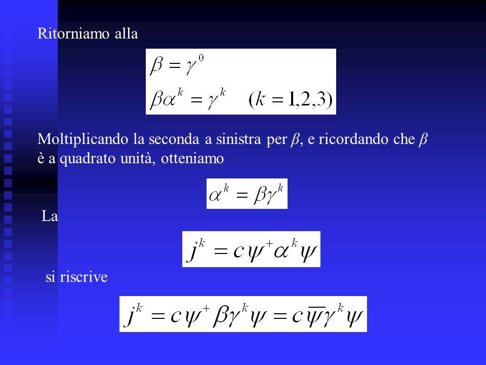 Ritorniamo alla Moltiplicando la seconda a sinistra per β, e ricordando che β è a quadrato unità, otteniamo La si riscrive