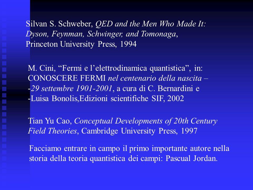 Silvan S. Schweber, QED and the Men Who Made It: Dyson, Feynman, Schwinger, and Tomonaga, Princeton University Press, 1994 M. Cini, Fermi e lelettrodi