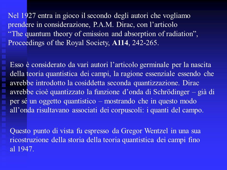 Nel 1927 entra in gioco il secondo degli autori che vogliamo prendere in considerazione, P.A.M. Dirac, con larticolo The quantum theory of emission an