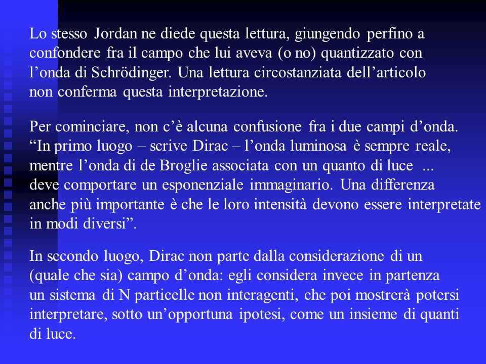 In secondo luogo, Dirac non parte dalla considerazione di un (quale che sia) campo donda: egli considera invece in partenza un sistema di N particelle
