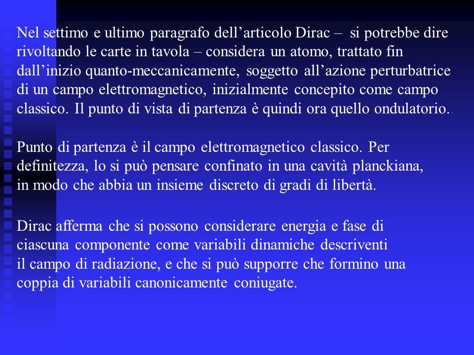 Nel settimo e ultimo paragrafo dellarticolo Dirac – si potrebbe dire rivoltando le carte in tavola – considera un atomo, trattato fin dallinizio quant